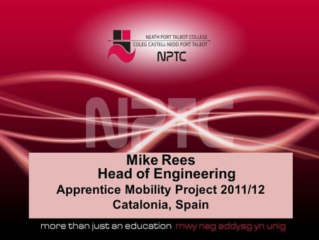Mike Rees Head of Engineering Apprentice Mobility Project 2011/12 Catalonia, Spain.
