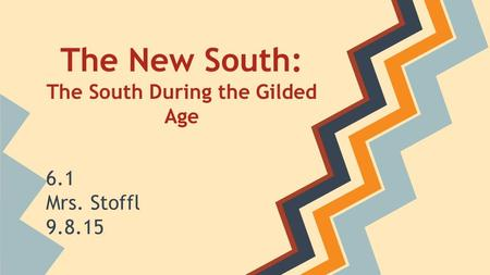 The New South: The South During the Gilded Age 6.1 Mrs. Stoffl 9.8.15.