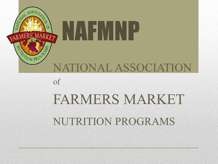 NATIONAL ASSOCIATION of FARMERS MARKET NUTRITION PROGRAMS NAFMNP.