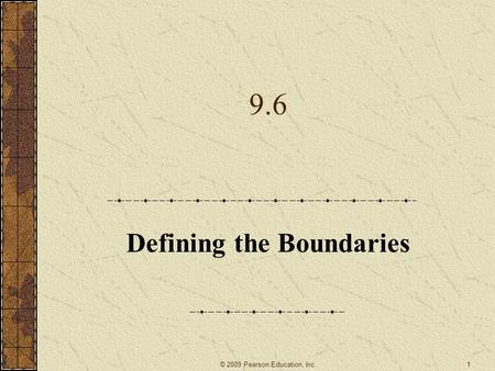9.6 Defining the Boundaries 1© 2009 Pearson Education, Inc.