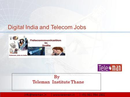 Digital India and Telecom Jobs © 2015 Teleman By Teleman Institute Thane |  | +91 961 994 2802.
