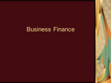 Business Finance. Learning Objectives To understand the concept of business finance. What is importance of finance in operation of business? What are.