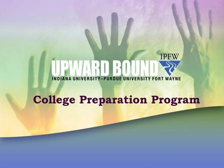 College Preparation Program. What is Upward Bound? A college prep program designed to prepare students for college life.