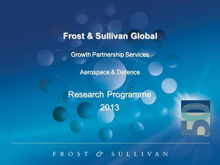 Frost & Sullivan Global Growth Partnership Services Aerospace & Defence Research Programme 2013.
