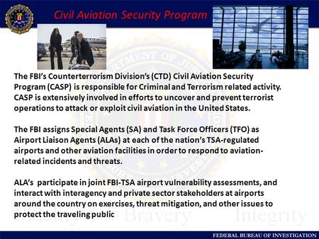 Civil Aviation Security Program The FBI's Counterterrorism Division's (CTD) Civil Aviation Security Program (CASP) is responsible for Criminal and Terrorism.