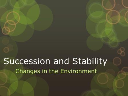 Succession and Stability Changes in the Environment.