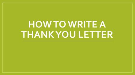 HOW TO WRITE A THANK YOU LETTER. Many people say thank you using text messages or chat these days, but nothing beats writing an old-fashioned thank.