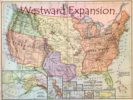 Westward Expansion. When you are finished, you will be able to answer these questions: What factors influenced westward expansion? What new territories.