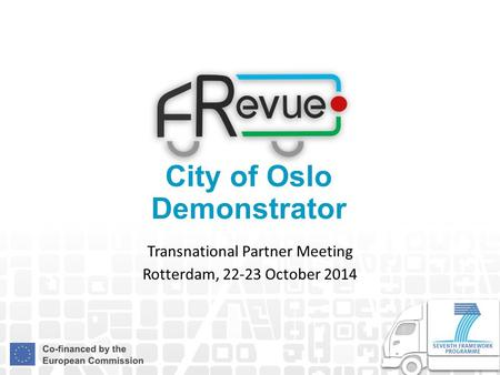 City of Oslo Demonstrator Transnational Partner Meeting Rotterdam, 22-23 October 2014.