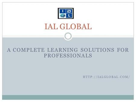 A COMPLETE LEARNING SOLUTIONS FOR PROFESSIONALS  IAL GLOBAL.