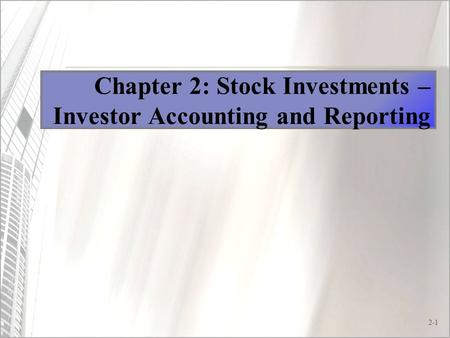 2-1 Chapter 2: Stock Investments – Investor Accounting and Reporting.