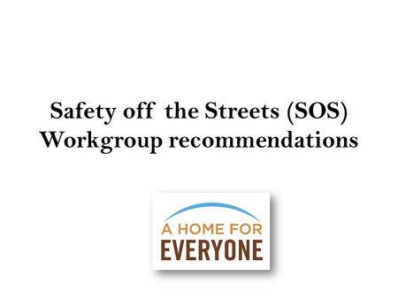 Safety off the Streets (SOS) Workgroup recommendations.