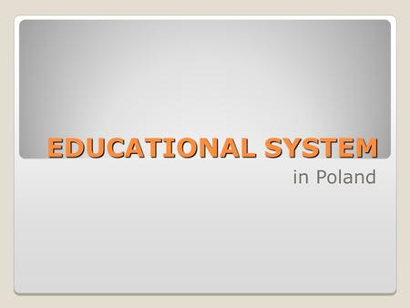 EDUCATIONAL SYSTEM in Poland. Educational system in Poland Baby farm (= creche) – up to 3 y.o.Kindergarten - up to 6 years old Primary school – 7-13 y.o.