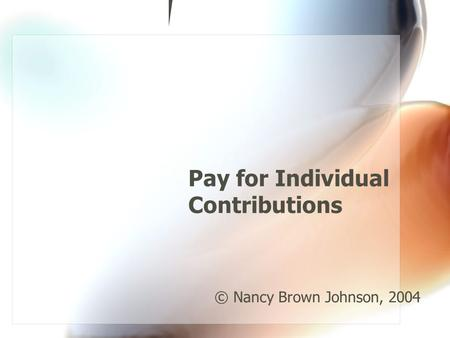 Pay for Individual Contributions © Nancy Brown Johnson, 2004.