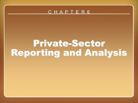 Chapter 6 Private-Sector Reporting and Analysis C H A P T E R 6.