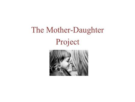 The Mother-Daughter Project. We all have one thing in common: