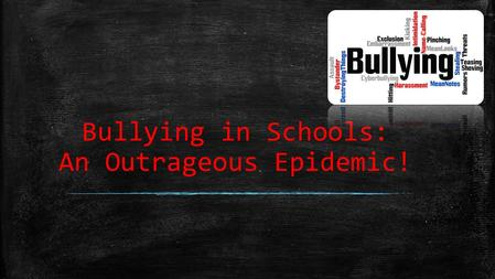 Bullying in Schools: An Outrageous Epidemic!. The Consequence of Words ▪