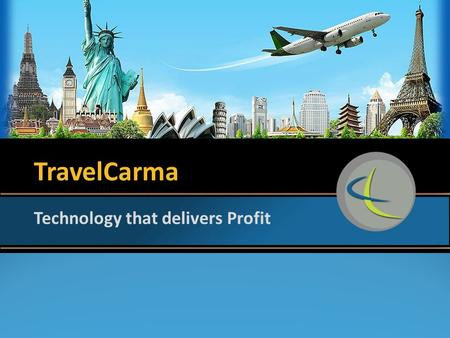 TravelCarma Technology that delivers Profit. About TravelCarma  TravelCarma is one of the leading travel technology providers in the world  TravelCarma.