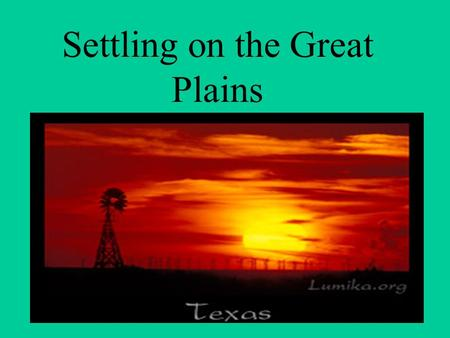 Settling on the Great Plains. The End of the Cattle Frontier = End of the Cowboy Why did it come to an end? 1 Overgrazing of land 2 Extended Bad Weather.