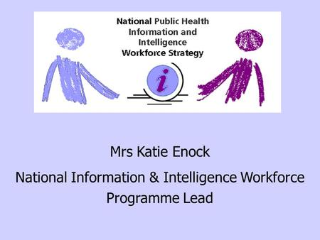 Mrs Katie Enock National Information & Intelligence Workforce Programme Lead.