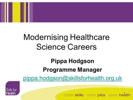 1 Modernising Healthcare Science Careers Pippa Hodgson Programme Manager