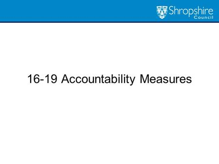 16-19 Accountability Measures. When Outcomes from summer 2016 (for students on 2 year courses). That is enrolments September 2014. First publication: