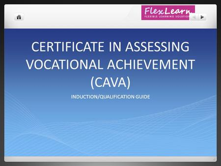 CERTIFICATE IN ASSESSING VOCATIONAL ACHIEVEMENT (CAVA) INDUCTION/QUALIFICATION GUIDE.
