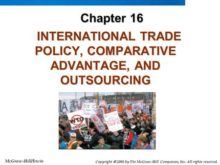 McGraw-Hill/Irwin Copyright  2008 by The McGraw-Hill Companies, Inc. All rights reserved. INTERNATIONAL TRADE POLICY, COMPARATIVE ADVANTAGE, AND OUTSOURCING.