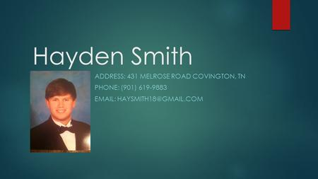 Hayden Smith ADDRESS: 431 MELROSE ROAD COVINGTON, TN PHONE: (901) 619-9883