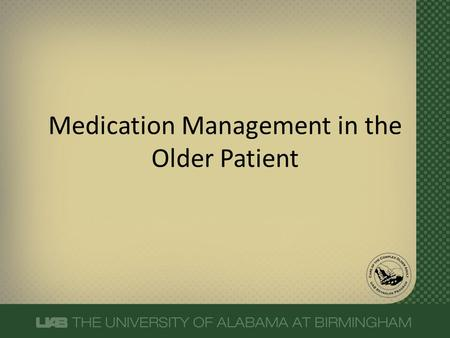 Medication Management in the Older Patient. Older adults are more likely to have an Adverse Drug Reaction More likely to be on 5 or more medications Hazzard,