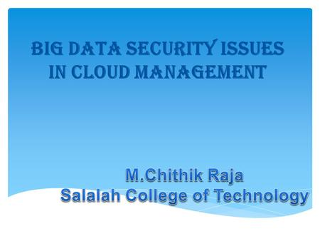 Big Data Security Issues in Cloud Management. BDWG Big Data Working Group Researchers 1: Data analytics for security 2: Privacy preserving 3: Big data-scale.
