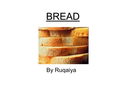 BREAD By Ruqaiya. Contents Page 3-13: is about varieties of breads. Bagel Focaccia Brioche Chapatti Naan Scottie Rye bread Pita Baguette Spiced bread.