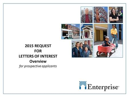 Enterprise Community Partners Title Date 2015 REQUEST FOR LETTERS OF INTEREST Overview for prospective applicants.