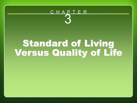 Chapter 3: Standard of Living Versus Quality of Life 3 Standard of Living Versus Quality of Life C H A P T E R.