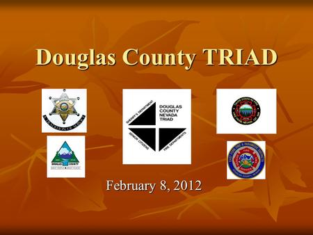 Douglas County TRIAD February 8, 2012. TRIAD History In 1985, the National Sheriff's Association, the International Chiefs of Police Association and the.