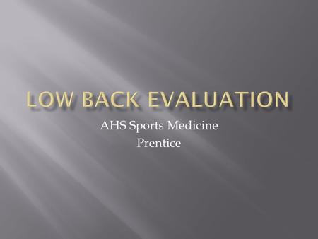 AHS Sports Medicine Prentice.  Bones (p. 735-736)  Lumbar vertebrae 1-5  Sacrum  Coccyx  Joints  Intervertebral Joints  Facet Joints.