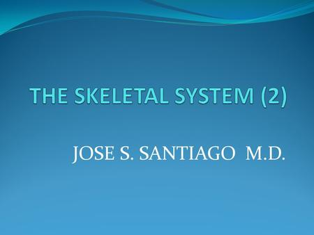JOSE S. SANTIAGO M.D.. Joints Union between two bones Joint structures Articular cartilage Joint cavity Synovial membrane Synovial fluid Joint capsule.