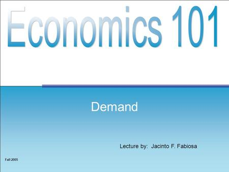 Lecture by: Jacinto F. Fabiosa Fall 2005 Demand. 2 A household's quantity demanded of a good –Specific amount household would choose to buy over some.