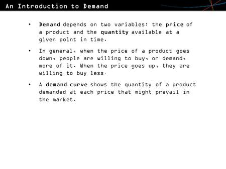 Demand depends on two variables: the price of a product and the quantity available at a given point in time. In general, when the price of a product goes.