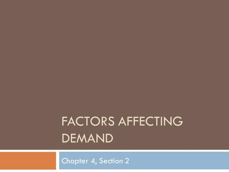 FACTORS AFFECTING DEMAND Chapter 4, Section 2. Change in Quantity Demanded  A movement along the demand curve that shows a change in the quantity of.