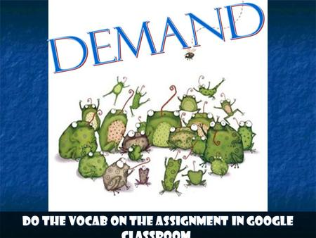 Do the vocab on the assignment in google classroom.