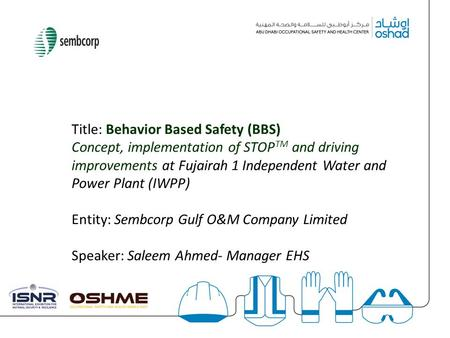 § Title: Behavior Based Safety (BBS) Concept, implementation of STOPTM and driving improvements at Fujairah 1 Independent Water and Power Plant (IWPP)