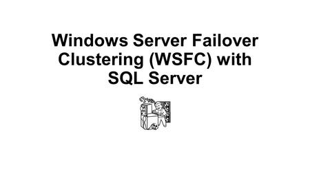 Windows Server Failover Clustering (WSFC) with SQL Server.