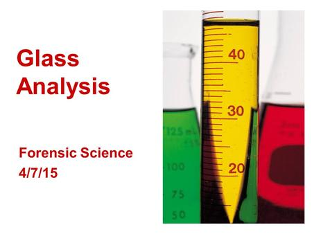 Glass Analysis Forensic Science 4/7/15. Drill What are some forms of evidence that could be found at a crime scene that we have NOT yet studied? How could.