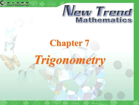 Chapter 7 Trigonometry. 2004 Chung Tai Educational Press © Chapter Examples Quit Chapter 7 Trigonometry Right-angled Triangles Adjacent side The side.