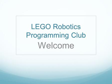 LEGO Robotics Programming Club Welcome. What is LEGO Robotics FIRST = For Inspiration and Recognition of Science and Technology. FIRST LEGO League (FLL)