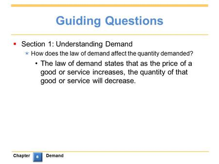ChapterDemand 8 8 Guiding Questions  Section 1: Understanding Demand  How does the law of demand affect the quantity demanded? The law of demand states.
