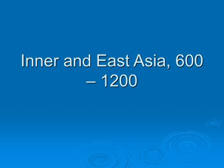 Inner and East Asia, 600 – 1200. I. The Early Tang Empire, 618 - 715 Tang Origins  Sui Dynasty (581 – 618)  Emperor Li Shimin  Extension of autonomy,