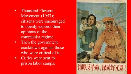 Thousand Flowers Movement (1957); citizens were encouraged to openly express their opinions of the communist regime. Then the government crackdown against.
