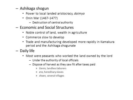 – Ashikaga shogun Power to local landed aristocracy, daimyo Onin War (1467-1477) – Destruction of central authority – Economic and Social Structures Noble.